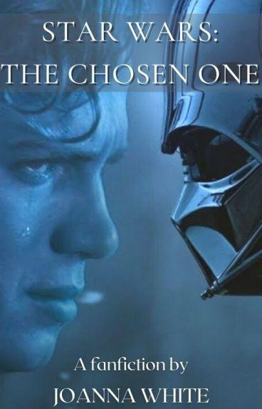 Star Wars: the Chosen One #Wattys2015 by jesusfreak202