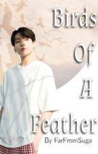 Birds of a Feather | j.jk ✔️ by FarFromSuga