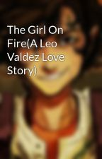 The Girl On Fire(A Leo Valdez Love Story) by PurpleLuv213