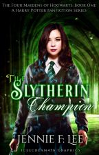 The Slytherin Champion (The Four Maidens of Hogwarts #1) by iceecream456