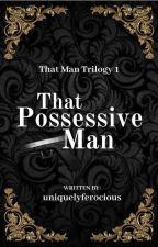 That Possessive Man [MXB]✔ by UniquelyFerocious