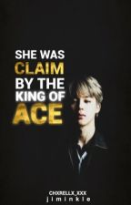 She Was Claim By The King Of Ace ✔️ | pjm by jiminkle