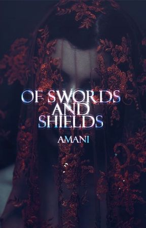 Of Swords And Shields by its-amani-kin
