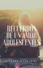 Recuerdos de un amor adolescente by Mistery_Dark_Girl