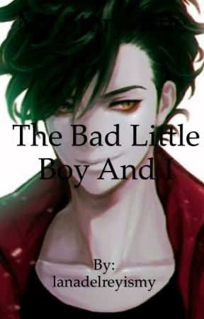 The Bad Little Boy And I  by lanadelreyismybff