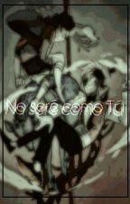 No seré como tú by naref_8521