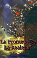 La Promesa de la Realeza by Anahi00315