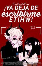 ¡Ya Deja De Escribirme Etihw! - EtihwxKcalb by Etihw_Bruh