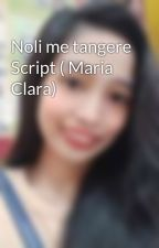 Noli me tangere Script ( Maria Clara) by Denzer_xan