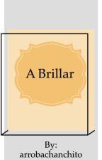 A brillar by arrobachanchito