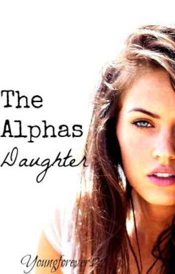 The Alphas Daughter * Sequal To The Alphas One and Only*