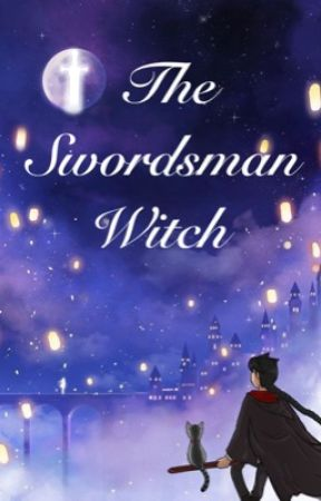 Blade Series: The Swordsmen Witch (A Harry Potter Fanfic) by KaitoRin1