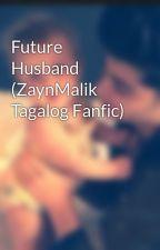 Future Husband (ZaynMalik Tagalog Fanfic) by SPHLSforever