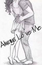 Always Love Me {Zayn &&' ____} by LeiiLiiAlcantara
