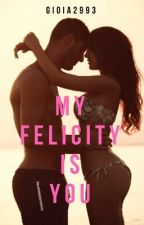 My Felicity is you (3 spin-off di My end is you) by Gioia2993