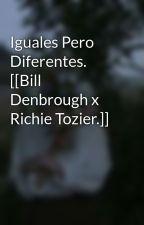 Iguales Pero Diferentes. [[Bill Denbrough x Richie Tozier.]] by r_o_b_i_n_S