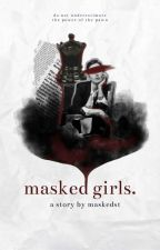 MASKED GIRLS | ongoing/editing by maskedst