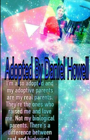 Adopted by Daniel Howell(but why not Phil?)  by ViralButNotReally