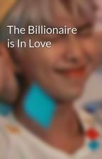The Billionaire is In Love by emmintot_ganda21