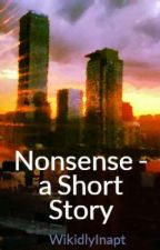 Nonsense - a Short Story by WikidlyInept