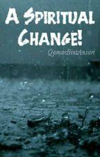A Spiritual Change! by QamarbintAnsari