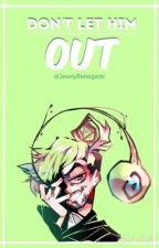 - Don't let him out - (Fanfic Septiplier) by JeselyRenegade