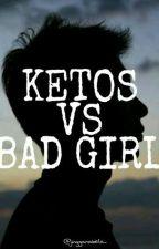 Ketos VS Bad girl by jingganab