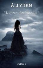Allyden : La première bataille (TOME 2) [EN PAUSE] by babyblue92400