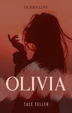 O L I V I A (Vicious Love) by kimmy091587