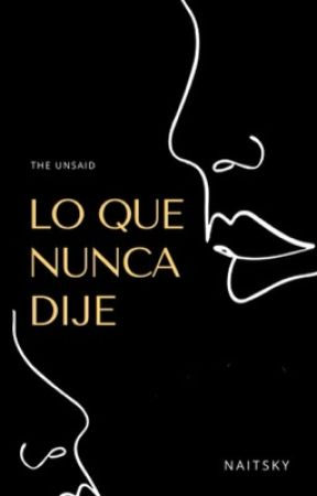 Lo Que Nunca Dije (The Unsaid) by naitsky