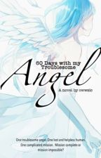 60 Days With My Troublesome Angel by owwSIC