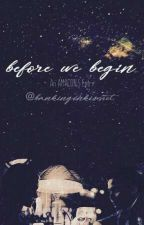 Before We Begin by bankingonkismet