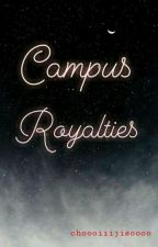 Campus Royalties (COMPLETED)  by choooiiijisoooo