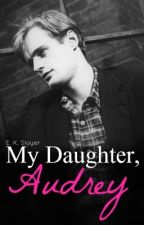 My Daughter, Audrey [ON HOLD] by EKShortstories
