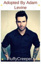Adopted by Adam Levine! (An Adam Levine Fan-Fiction) by FluffyCreeperz