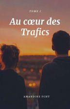 Au coeur des Trafics ☆ TOME I by AmandineFcht