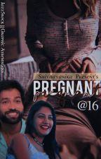 Pregnant @ 16 by shivaayanika
