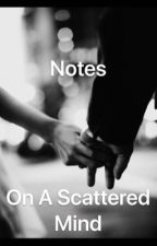 Notes On A Scattered Mind [Completed] by HoneyWhiskeyBabe
