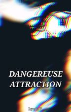 DANGEREUSE ATTRACTION by Lyndab8