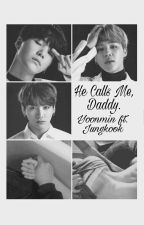 He Calls Me, Daddy.       {Yoonmin ft. Jungkook, VHope} by AlecsandraNG