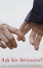 Aşk Bir İhtiyaçtır. by AvciBetul