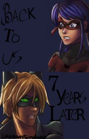 Back to us: 7 years later ~ A Miraculous Ladybug Fanfic