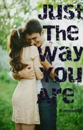 Just The Way You Are ( Completed) ✔ by loveforbooks333