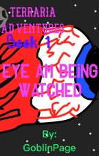 Eye am Being Watched-Terraria Adventures Book 1 by GoblinPage