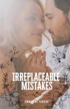 IRREPLACEABLE MISTAKES by EmmalineFadaini