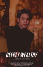 Deeply Wealthy. | pjm | by jiminchokemepls