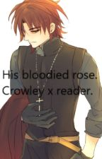 His Bloodied Rose (Crowley Eusford x Reader) by wolves32048
