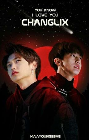 You Know I Love You : ChangLix by hwayoungsbae
