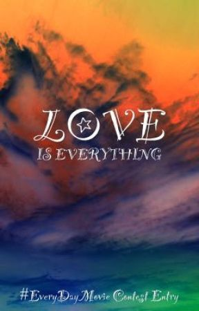 Love is Everything (#EverydayMovie Contest Entry) by Pengiwen