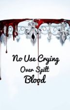 No Use Crying Over Spilt Blood  by OXYMORON135